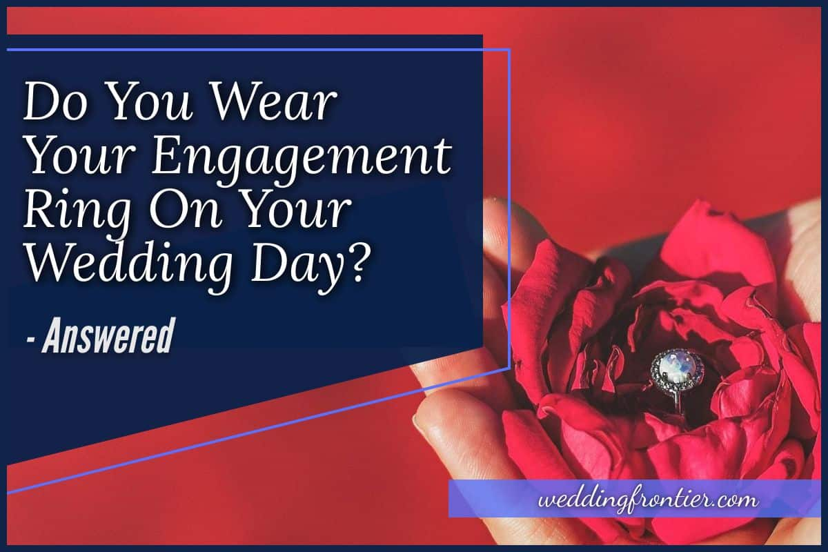 Do You Wear Your Engagement Ring On Your Wedding Day #Answered