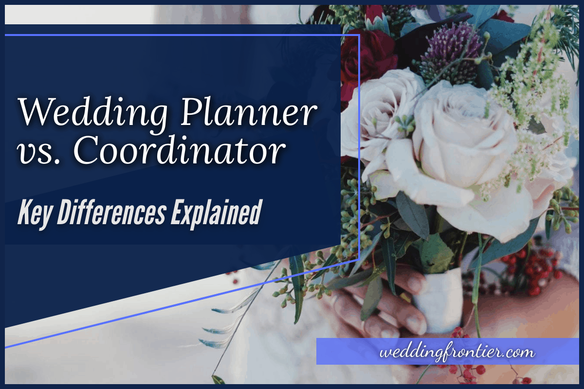Wedding Planner vs. Coordinator Key Differences Explained
