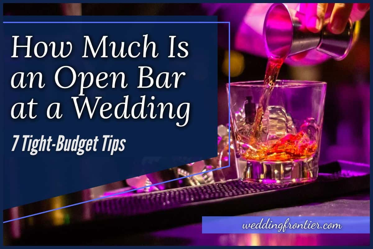 How Much Is an Open Bar at a Wedding 7 Tight-Budget Tips