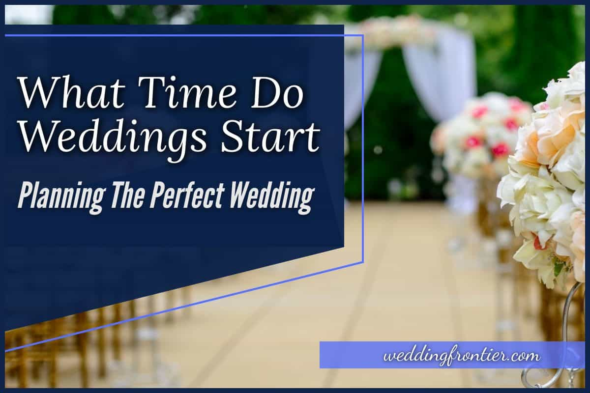 What Time Do Weddings Start - Planning the Perfect Wedding