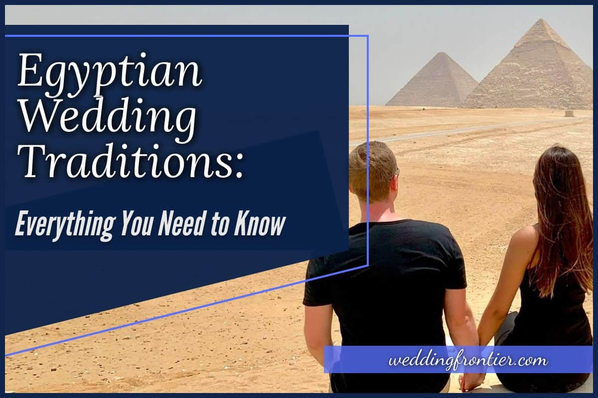 Egyptian Wedding Traditions Everything You Need to Know