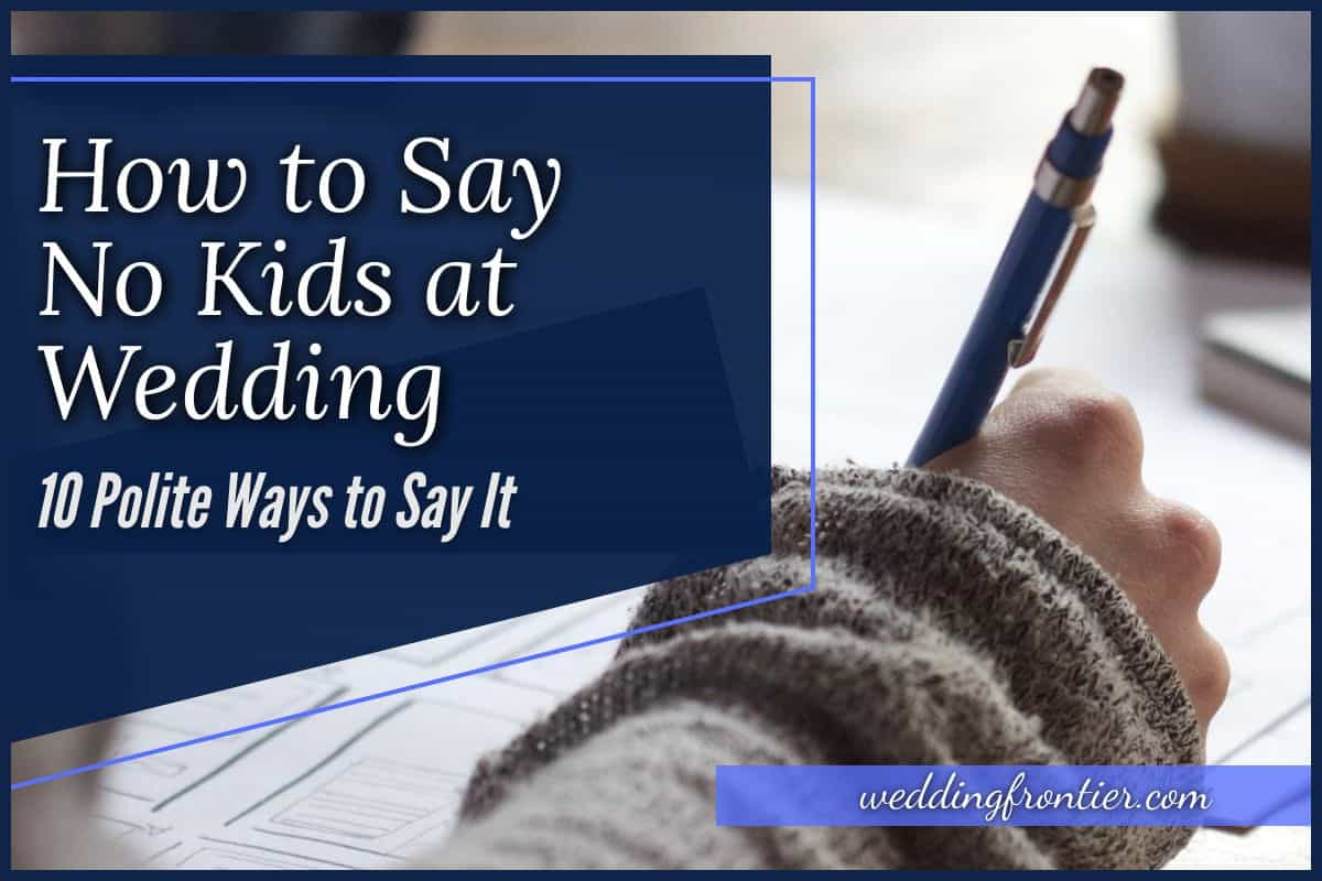 How to Say No Kids at Wedding 10 Polite Ways to Say It