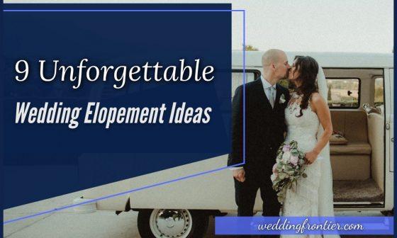9 Unforgettable Wedding Elopement Ideas