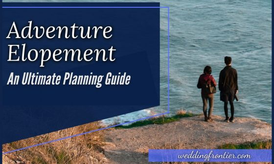 Adventure Elopement An Ultimate Planning Guide