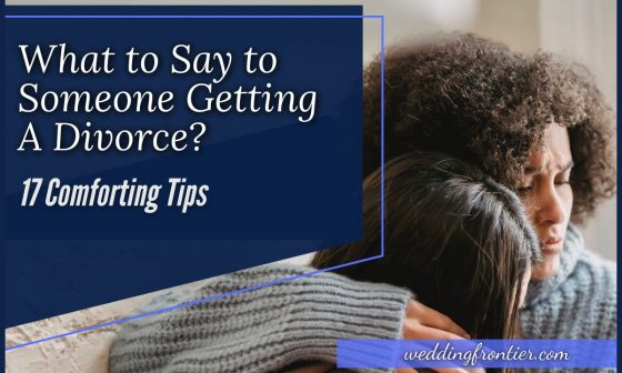 What to Say to Someone Getting a Divorce 17 Comforting Tips