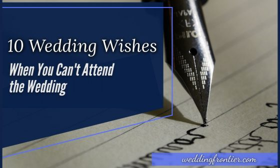 10 Wedding Wishes When You Can't Attend the Wedding