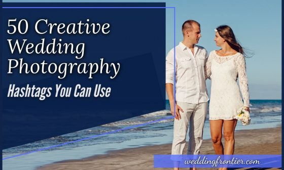 50 Creative Wedding Photography Hashtags You Can Use