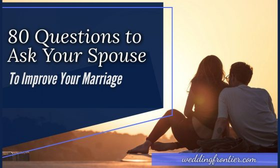 80 Questions to Ask Your Spouse to Improve Your Marriage