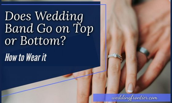 Does Wedding Band Go on Top or Bottom How to Wear it