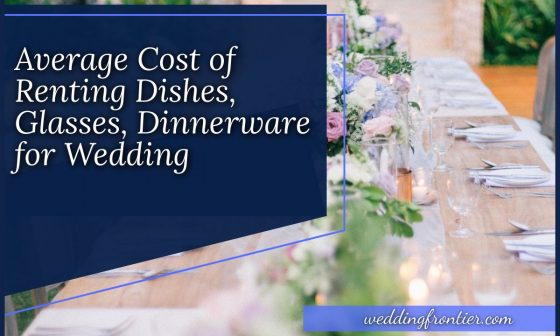 Average Cost of Renting Dishes, Glasses, Dinnerware for Wedding