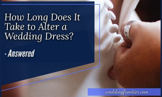 How Long Does It Take to Alter a Wedding Dress #Answered